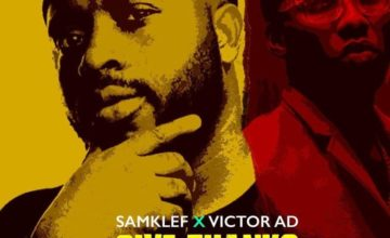 Samklef ft. Victor AD – Give Thanks