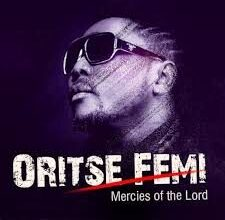 Oritse Femi ft. Dagrin & Rymzo – Mercies Of The Lord
