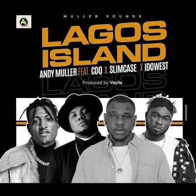 Andy Muller ft. CDQ, Slimcase & Idowest – Lagos Island