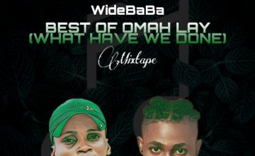 MIXTAPE: WideBaBa - Best Of Omah Lay (What Have We Done)